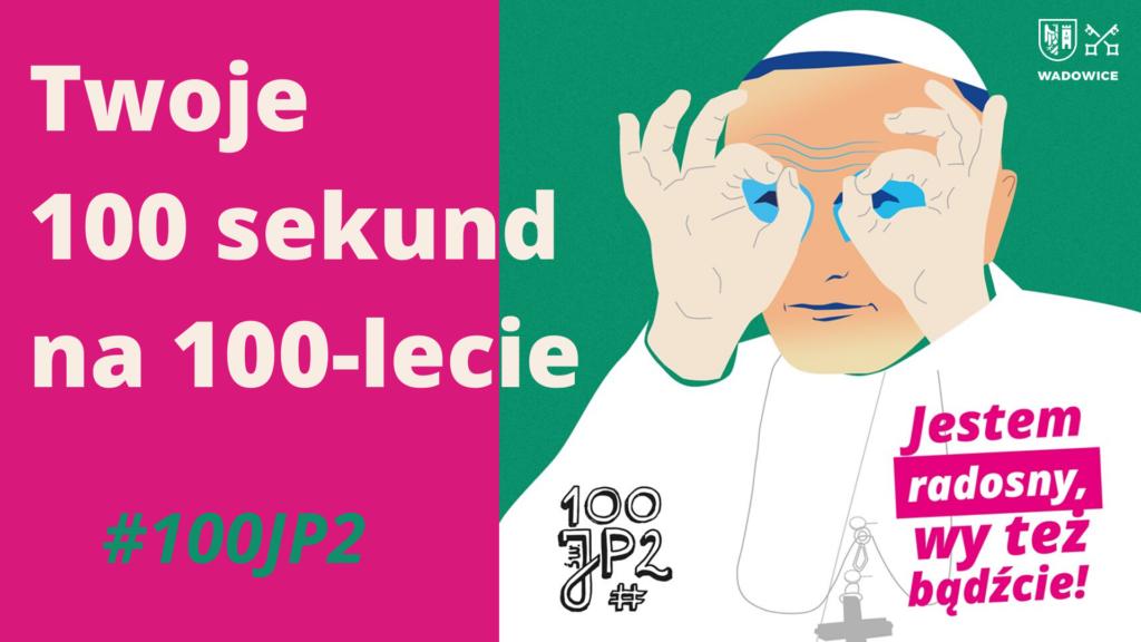 100 sekund na 100. urodziny2 1024x576 - Twoje 100 sekund na 100-lecie urodzin Jana Pawła II