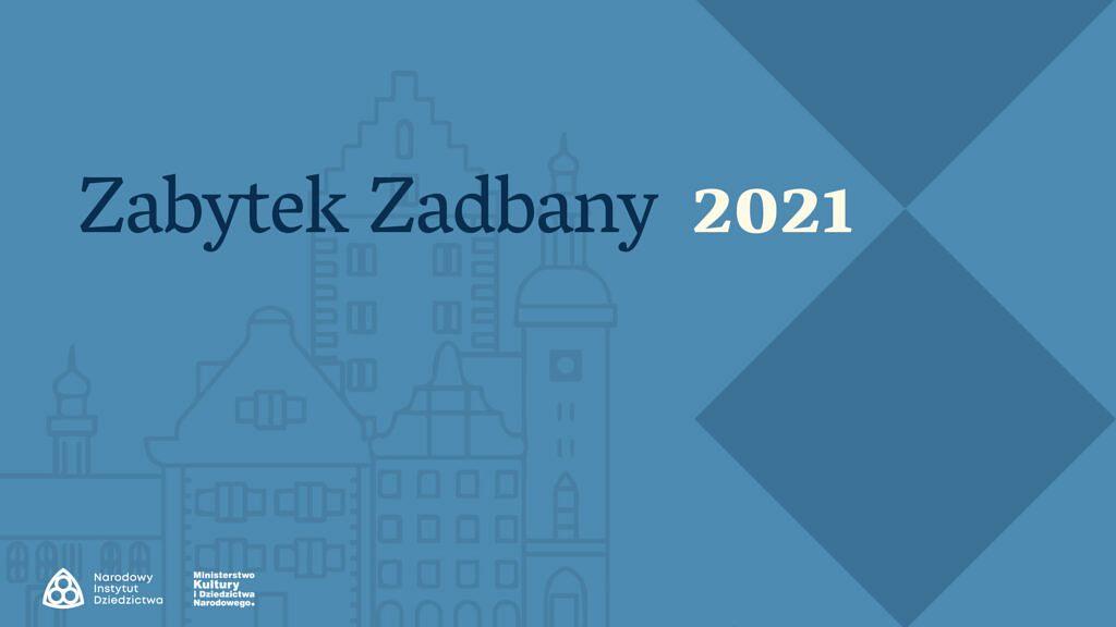 Zabytek Zadbany 2021 1024x576 - Rusza konkurs na Zabytek Roku 2021